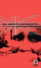 Age, Narrative and Migration : The Life Course and Life Histories of Bengali...
