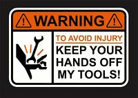 WARNING To Avoid Injury Keep Your Hands Off Tools 3M Funny Vinyl Stickers Decals