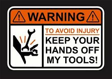 WARNING To Avoid Injury Keep Your Hands Off Tools 3M Funny Vinyl Decal Sticker