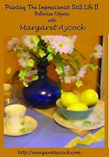 Painting Impressionist Still Life in Oil II  DVD Reflections by Margaret Aycock