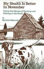 My Health Is Better in November: Thirty-Five Stories of Hunting and Fishing in