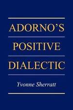 Adorno's Positive Dialectic by Yvonne Sherratt (2007, Paperback)