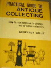 Practical Guide To ANTIQUE COLLECTING by Geoffrey Wills 1961