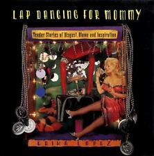 Lap Dancing for Mommy: Tender Stories of Disgust, Blame and-ExLibrary
