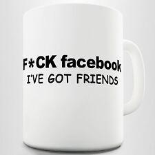 F*Ck Facebook, I Ve Got Friends. Funny Statement Coffee Mug