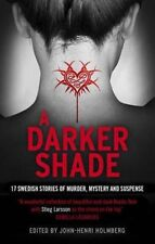 , A Darker Shade: 17 Swedish stories of murder, mystery and suspense including a