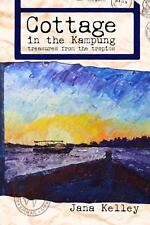 Cottage in the Kampung : Treasures from the Tropics by Jana Kelley (2013,...