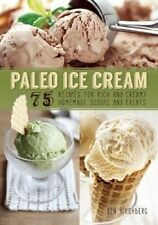 NEW Paleo Ice Cream: 75 Recipes for Rich and Creamy Homemade Scoops and Treats