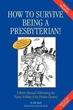 How to Survive Being a Presbyterian! : A Merry Manual Celebrating the Funny...