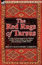 The Red Rugs of Tarsus : A Lady's Experiences in Turkey at the Time of the...