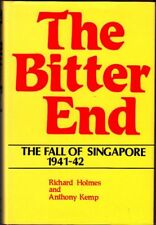 The Bitter End: Fall of Singapore, 1941-1942 by R Holmes & A Kemp (1982 Hardback