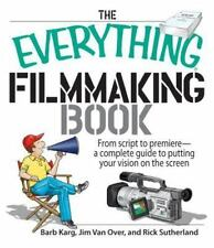 Everything®: The Everything Filmmaking Book : From Script to Premier--A Complet…