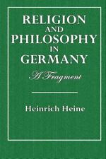 Religion and Philosophy in Germany : A Fragment by Heinrich Heine (2015,...