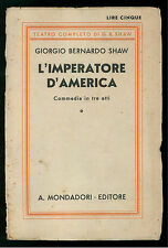 SHAW BERNARD G. L' IMPERATORE D'AMERICA 1930 MONDADORI  I° EDIZ. TEATRO COMPLETO