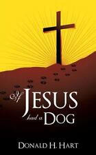 If Jesus Had a Dog: By Hart, Donald H.