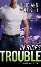 In Rides Trouble (Black Knights Inc.) Walker, Julie Ann Mass Market Paperback
