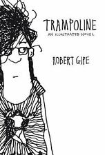 Trampoline : An Illustrated Novel by Robert Gipe (2015, Paperback)