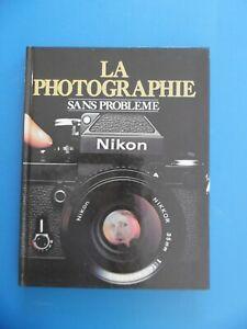 LA PHOTOGRAPHIE SANS PROBLEME - NIKON - 1979 - TECHNIQUES , LES OBJECTIFS , etc.