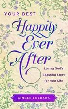 Your Best Happily Ever After : Loving God's Beautiful Story for Your Life by...