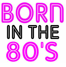 Born in the 80s - Iron On Transfer A5 Size
