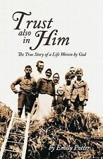 Trust Also in Him : The True Story of a Life Woven by God by Emily Potter...