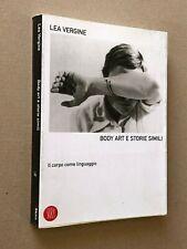 Lea Vergine - BODY ART e storie simili, il corpo come linguaggio - Skira 2000