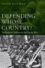 Verteidigung dessen Land?: Einheimische Soldaten im Pazifikkrieg: durch RISEMAN,...