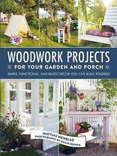 Woodwork Projects for Your Garden and Porch: Simple, Functional, and Rustic Déco