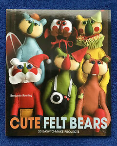 Cute Felt Bears 20 Easy-To-Make Projects Paperback Book Benjamin Rowling Sewing