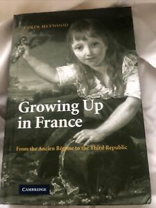 Growing Up in France From the Ancien Regime to the Third Republic 9780521123112