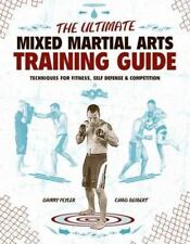 The Ultimate Mixed Martial Arts Training Guide: Techniques for Fitness, Self Def