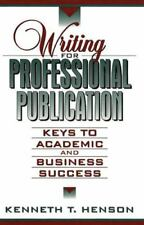 WRITING FOR PROFESSIONAL PUBLICATION KEYS TO ACADEMIC AND By Kenneth T. NEW