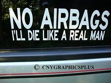 "NO AIRBAGS I'LL DIE LIKE A REAL MAN  Bumper Sticker Decal 9""X3"" 3M UV WE VINYL"
