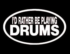 I'D RATHER BE PLAYING DRUMS VINYL DECAL 4X7 DRUM WHITE