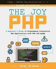 The Joy of PHP: A Beginner's Guide to Programming Interactive Web...