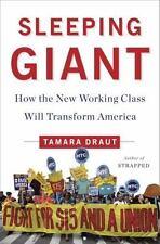Sleeping Giant : How the New Working Class Will Transform America by Tamara Drau