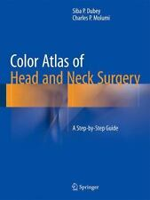 Color Atlas of Head and Neck Surgery : A Step-By-Step Guide: By Dubey, Siba P...