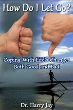 How Do I Let Go : Coping with Life's Changes Both Good and Bad (2014, Paperback)