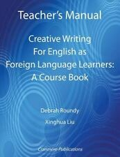 Teacher's Manual - Creative Writing for English As Foreign Language Learners...