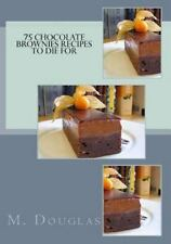 Chocolate Recipes to Die For: 75 Chocolate Brownies Recipes to Die For by M....