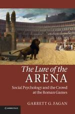 The Lure of the Arena : Social Psychology and the Crowd at the Roman Games by...