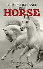 History and Romance of the Horse by Arthur Vernon (2014, Paperback)