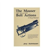The Mauser M91 through M98 Bolt Actions: A Shop Manual by Jerry Kuhnhausen