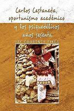 Carlos Castaneda, Oportunismo Academico y Los Psiquedelicos Anos Sesenta (Paperb