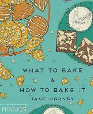 WHAT TO BAKE AND HOW TO BAKE IT (9780714868653) - JANE HORNBY (HARDCOVER) NEW