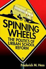 Spinning Wheels: The Politics of Urban School Reform-ExLibrary