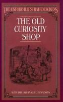 The Old Curiosity Shop (Oxford Illustrated Dickens) by Dickens, Charles