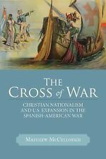 The Cross of War: Christian Nationalism and U.S. Expansion in the Spanish-Ame...
