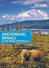 Moon Handbooks: Moon Anchorage, Denali and the Kenai Peninsula by Don Pitcher...