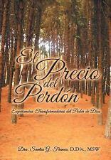 El Precio Del Perdón : Experiencias Transformadoras Del Poder de Dios by Dra....